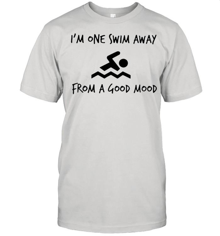 Im one swim away from a goog mood shirt Classic Men's T-shirt