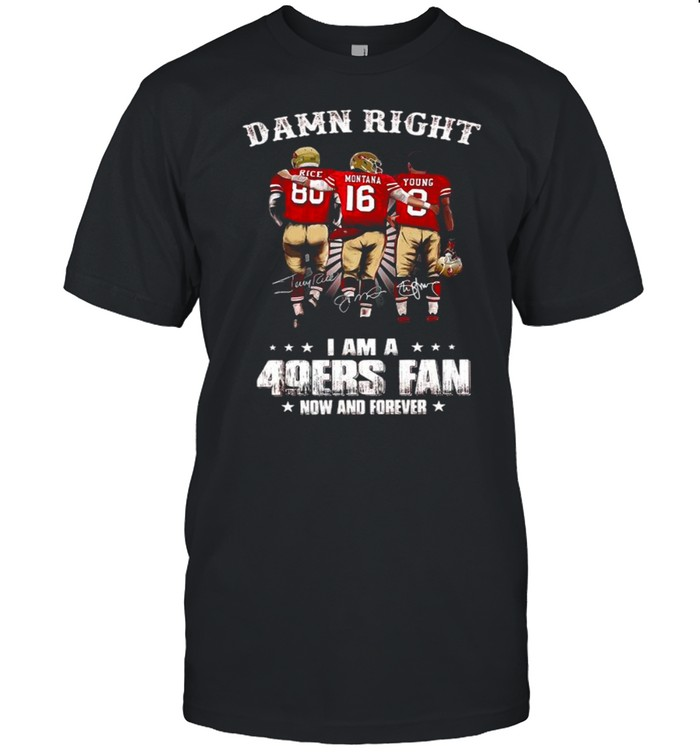 Damn Right I Am A 49ers Fan Now And Forever Signatures shirt Classic Men's T-shirt