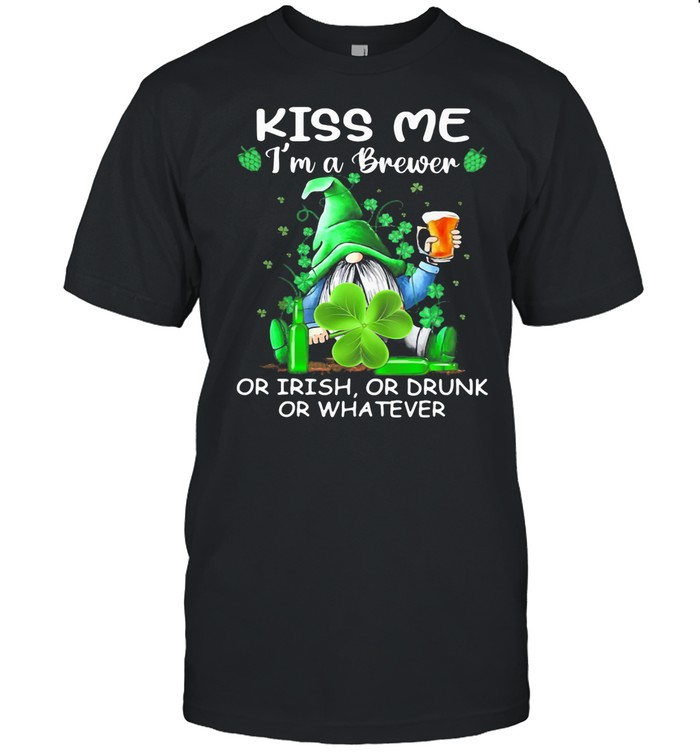 Kiss Me I'm A Brewer Or Irish Or Drunk Or Whatever Drawf Beer Lucky Grass shirt Classic Men's T-shirt