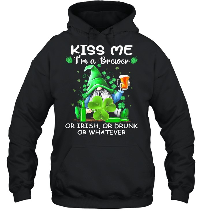 Kiss Me I'm A Brewer Or Irish Or Drunk Or Whatever Drawf Beer Lucky Grass shirt Unisex Hoodie