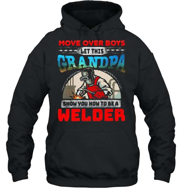 More OVer Boys Let This Grandpa Show You How To Be A Welder shirt Unisex Hoodie