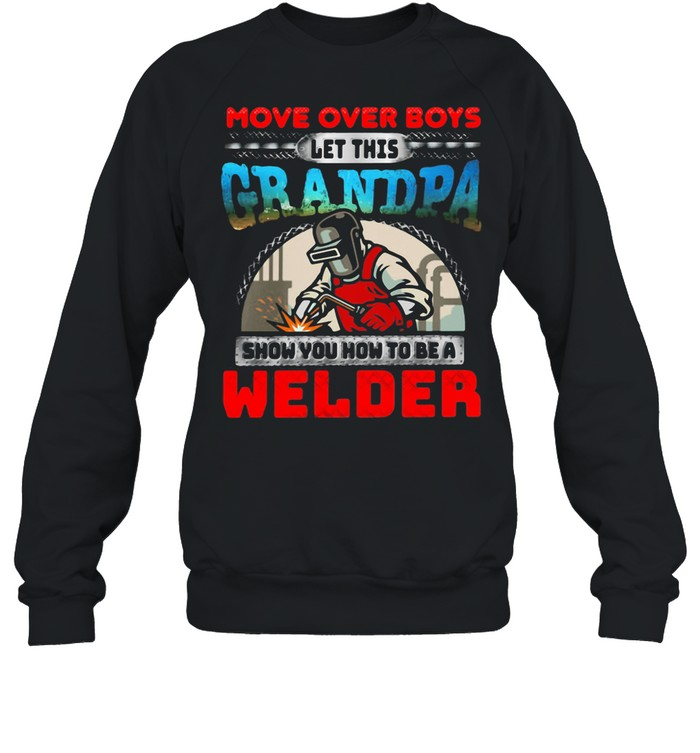More OVer Boys Let This Grandpa Show You How To Be A Welder shirt Unisex Sweatshirt