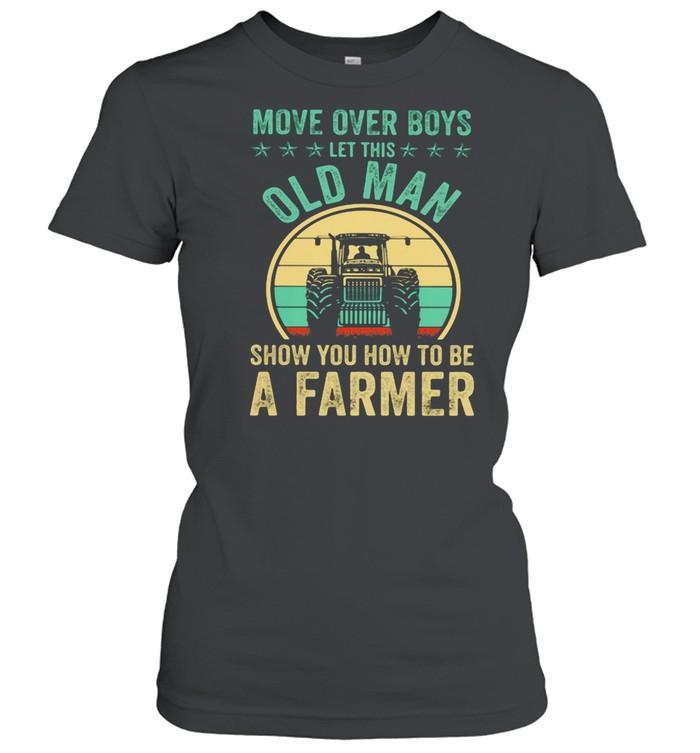 Move Over Boys Let This Old Man Show You How To Be A Farmer Truck Vintage shirt Classic Women's T-shirt