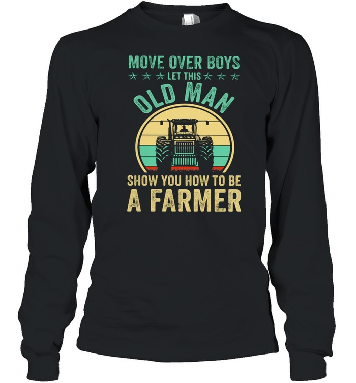 Move Over Boys Let This Old Man Show You How To Be A Farmer Truck Vintage shirt Long Sleeved T-shirt