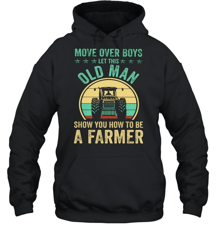 Move Over Boys Let This Old Man Show You How To Be A Farmer Truck Vintage shirt Unisex Hoodie