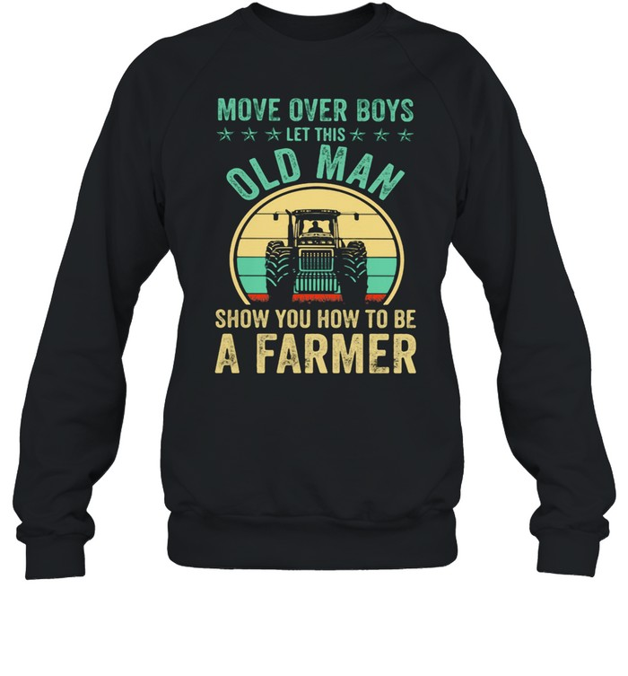 Move Over Boys Let This Old Man Show You How To Be A Farmer Truck Vintage shirt Unisex Sweatshirt