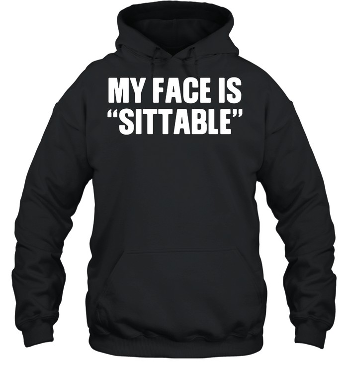 My Face Is Sittable shirt Unisex Hoodie