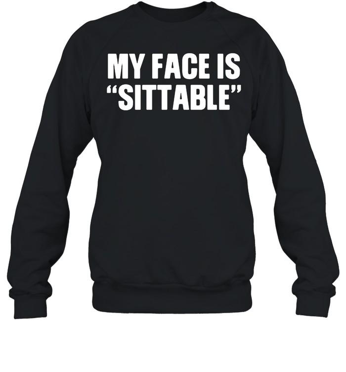 My Face Is Sittable shirt Unisex Sweatshirt