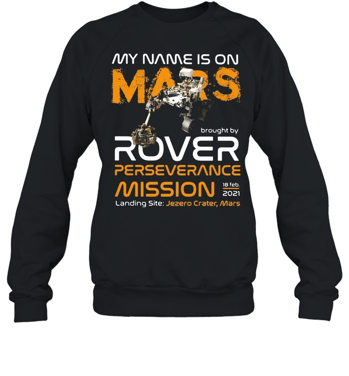My Name Is On Mars Rover Perseverance Mission shirt Unisex Sweatshirt