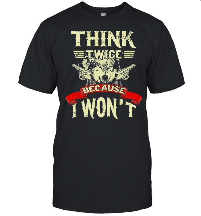 Wolf Think Twice Because I Won't shirt Classic Men's T-shirt