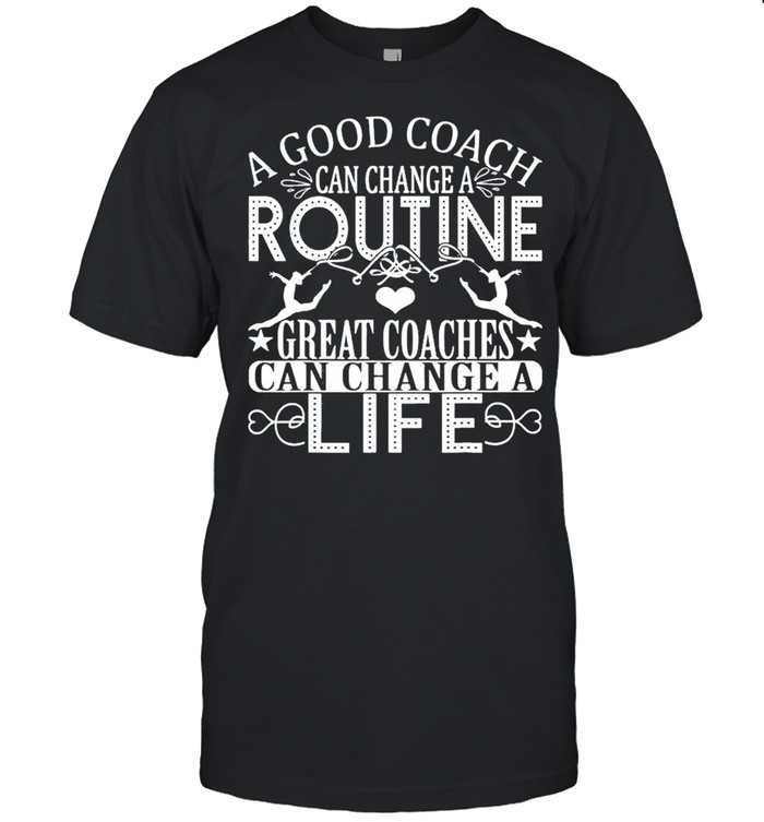 A Good Can Change A Routine Great Coaches Can Change A Life shirt Classic Men's T-shirt