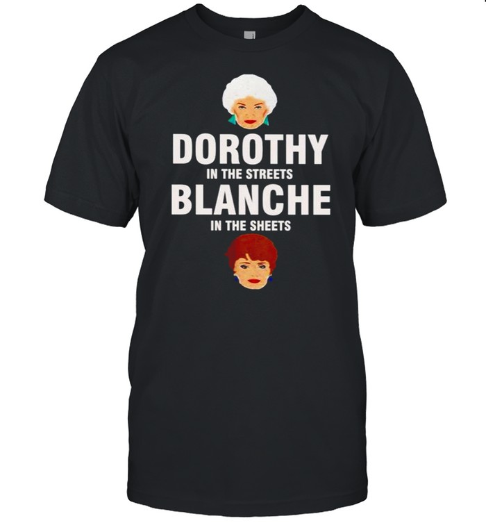 Dorothy in the streets blanche in the sheets shirt Classic Men's T-shirt