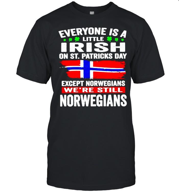 Everyone is a little Irish on St Patricks Day Except Norwegians were still Norwegians shirt Classic Men's T-shirt