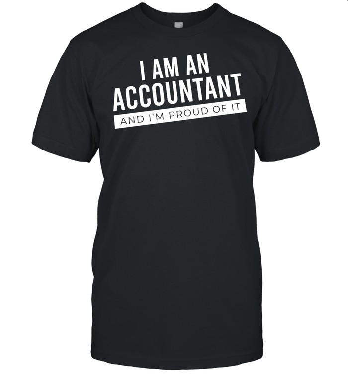 I Am An Accountant And Im Proud Of It shirt Classic Men's T-shirt