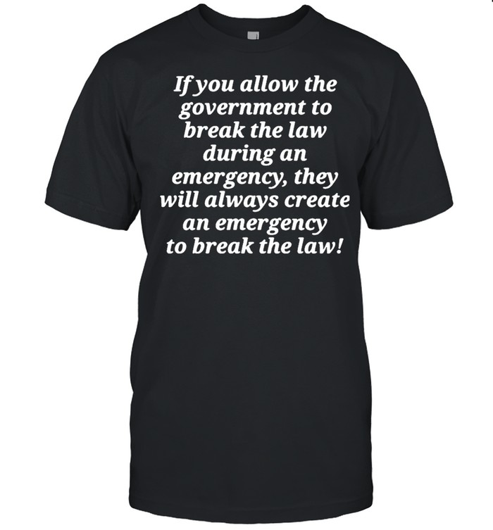 If you allow the government to break the law shirt Classic Men's T-shirt