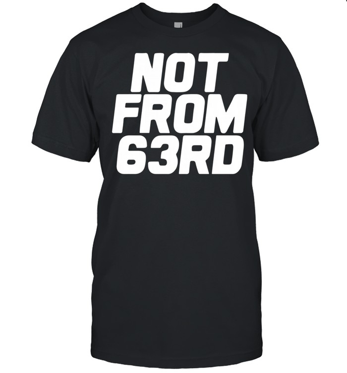 Not from 63rd shirt Classic Men's T-shirt
