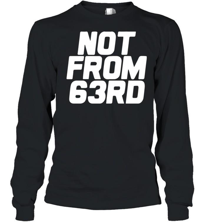 Not from 63rd shirt Long Sleeved T-shirt