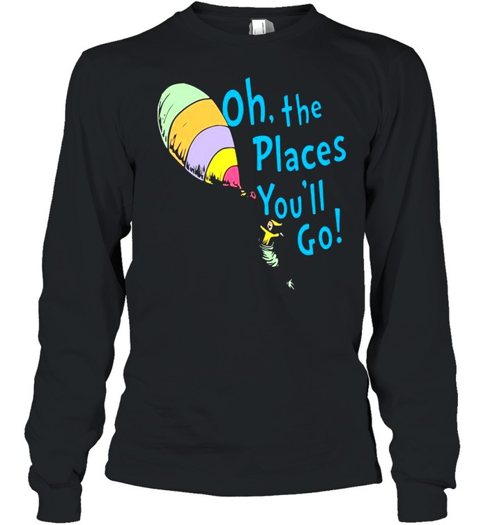 Oh the places youll go shirt Long Sleeved T-shirt
