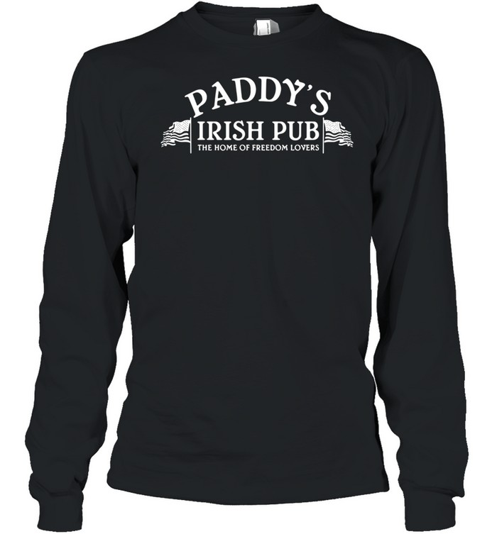 Paddys irish pub the home of freedom lovers shirt Long Sleeved T-shirt