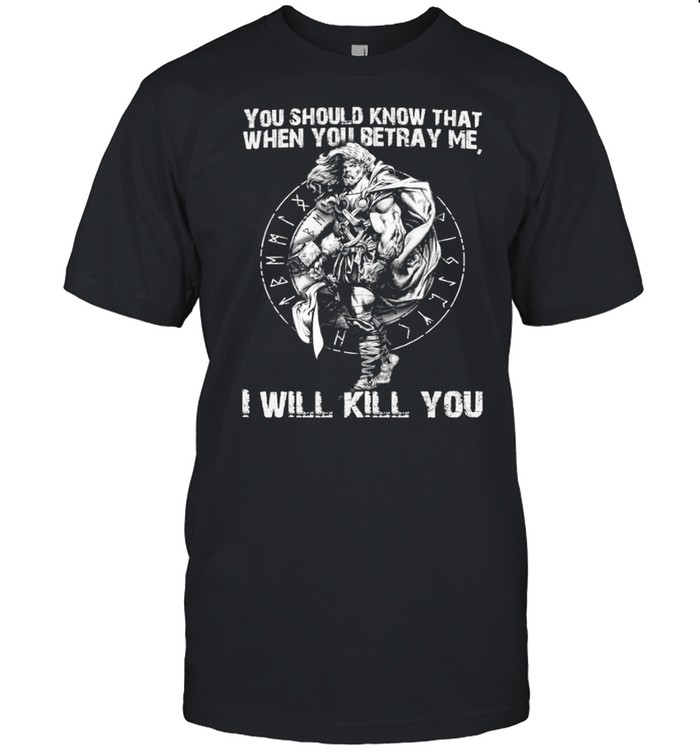 You Should Know That When Betray Me I Will Kill You shirt Classic Men's T-shirt