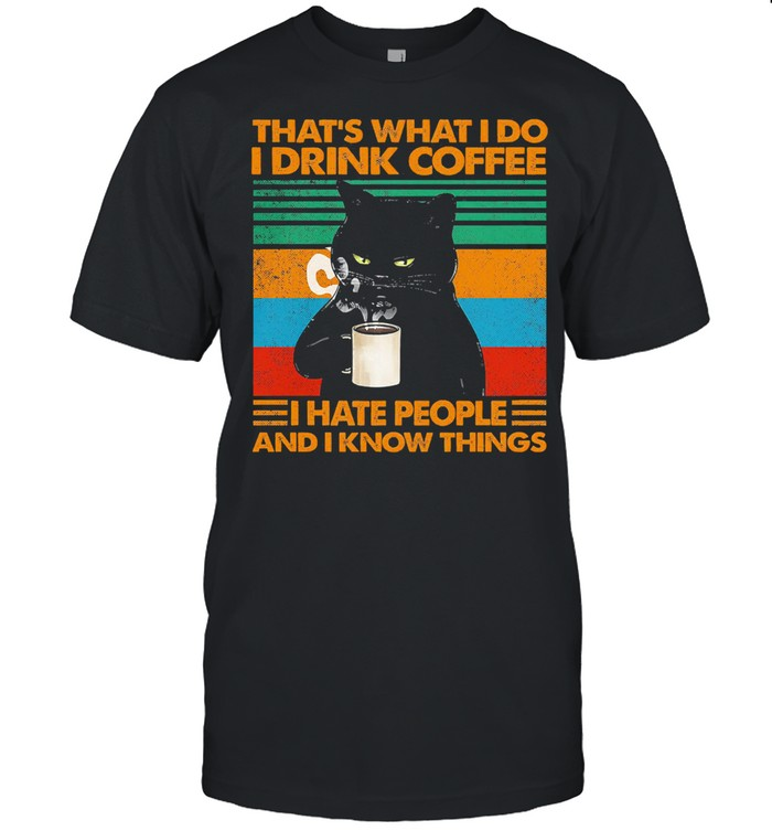 Black cat Thats what I do I drink coffee I hate people and I know things vintage shirt Classic Men's T-shirt