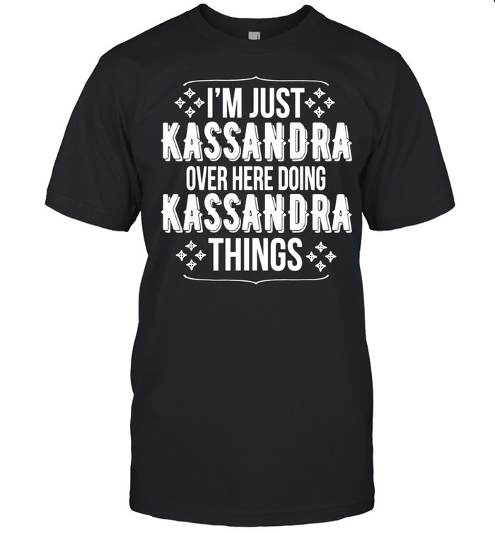 Im Just Kassandra Over Here Doing Kassandra Things shirt Classic Men's T-shirt