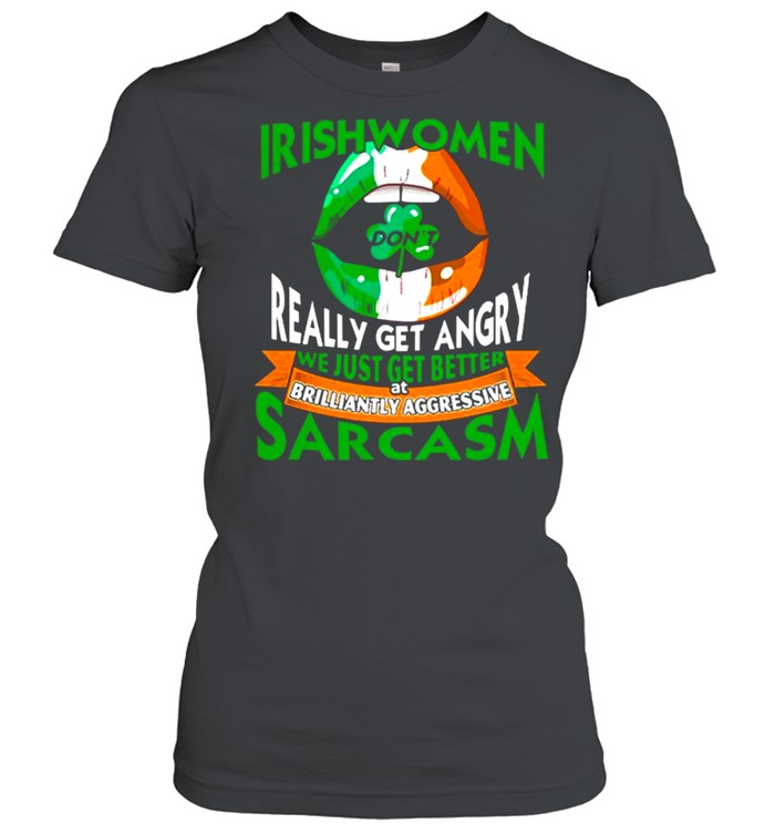 Irishwomen Dont Really Get Angry Brilliantly Aggressive Sarcasm St Patricks Day shirt Classic Women's T-shirt