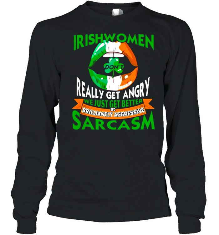 Irishwomen Dont Really Get Angry Brilliantly Aggressive Sarcasm St Patricks Day shirt Long Sleeved T-shirt