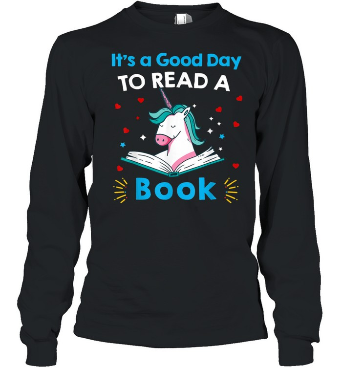 It's A Good Day To Read Book Unicorn Readings shirt Long Sleeved T-shirt