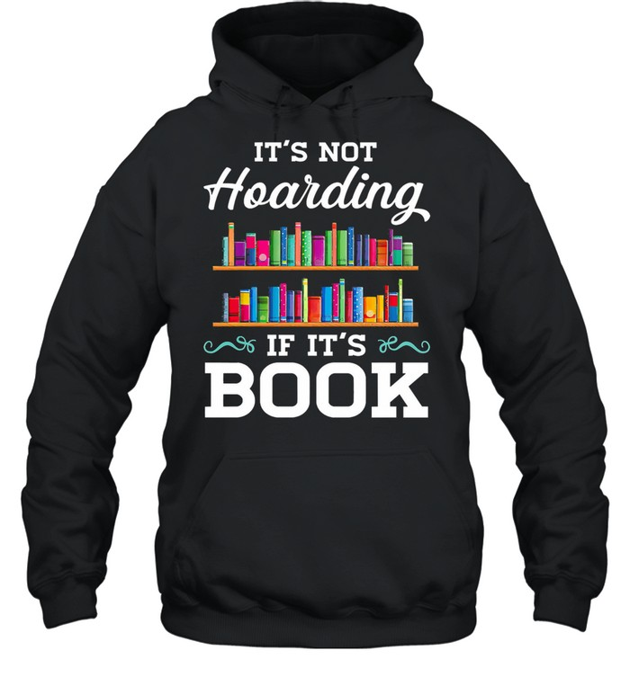 Its not Hoarding if its book shirt Unisex Hoodie