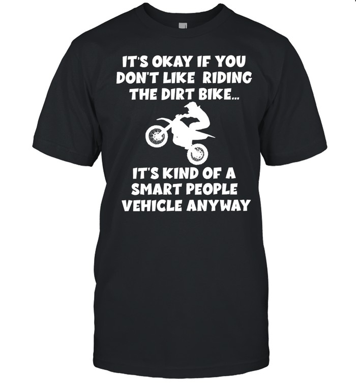 Its okay if you dont like riding the dirt bike shirt Classic Men's T-shirt