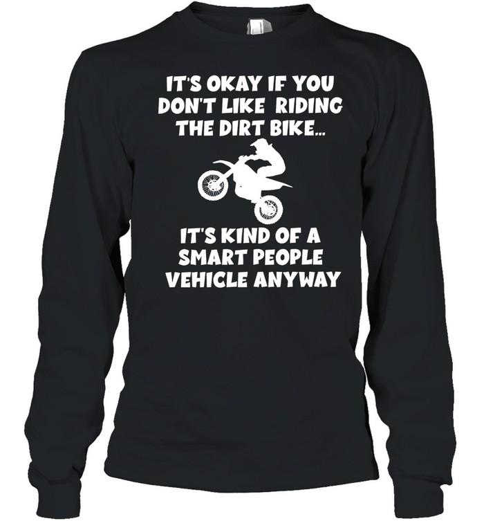 Its okay if you dont like riding the dirt bike shirt Long Sleeved T-shirt