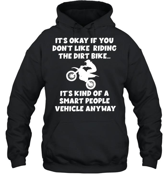 Its okay if you dont like riding the dirt bike shirt Unisex Hoodie