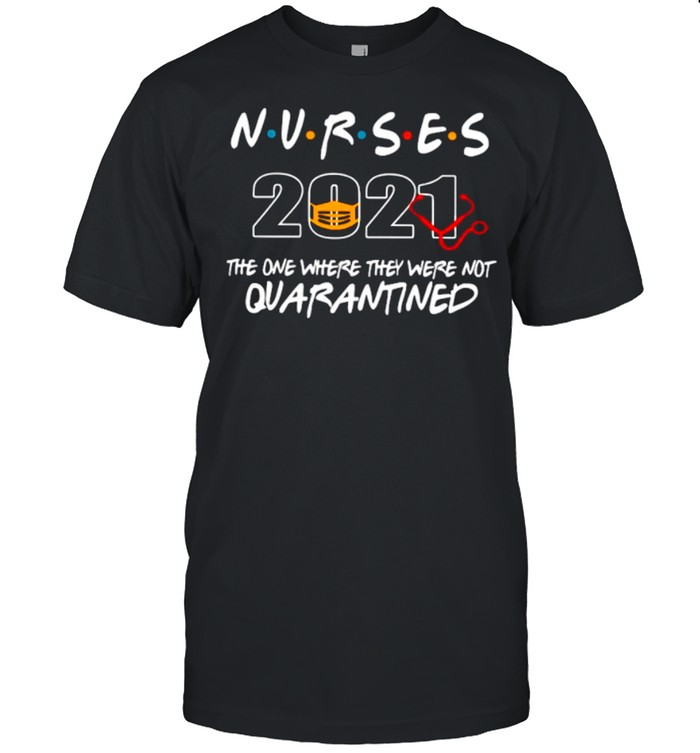 Nurses 2021 Mask The One Where They Were Not Quarantined shirt Classic Men's T-shirt