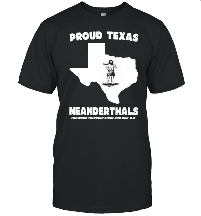Proud Texas Neanderthals Forward Thinking Since 430000 Bc shirt Classic Men's T-shirt