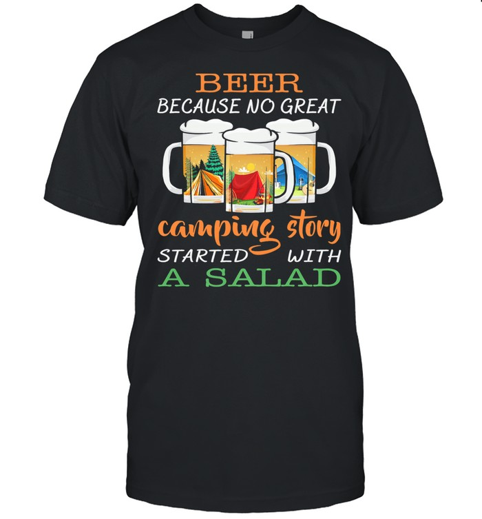Beer because no great camping story a salad shirt Classic Men's T-shirt