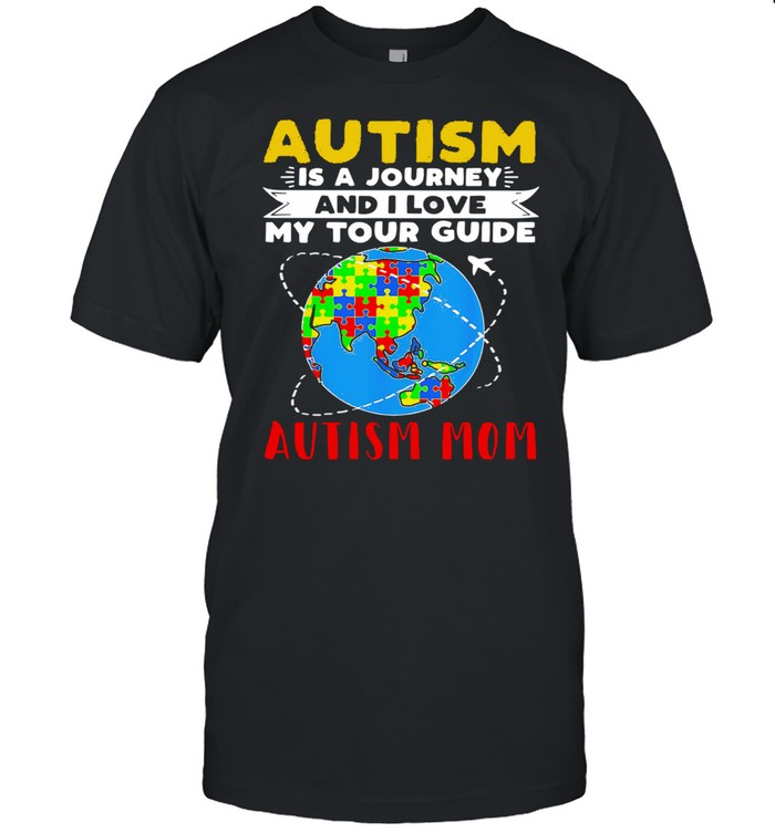 Earth Autism Is A Journey And I Love My Tour Guide Autism Mom shirt Classic Men's T-shirt