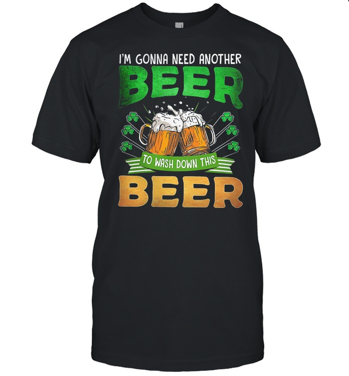 Im gonna need another beer to wash down this beer shirt Classic Men's T-shirt