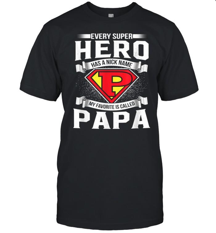 Every Superhero Has A Nick Name My Favorite Is Papa Dad shirt Classic Men's T-shirt