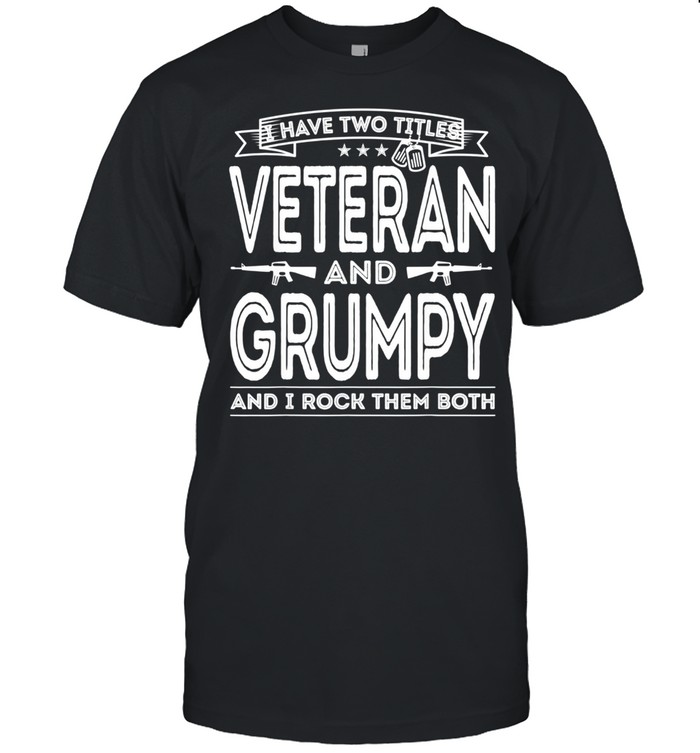 I have two titles Veteran and Grumpy Proud US Army shirt Classic Men's T-shirt