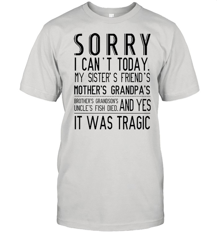 Sorry I cant today my sisters friends mothers grandpas shirt Classic Men's T-shirt