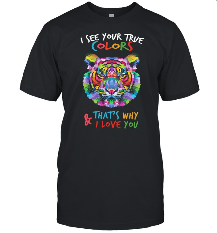 Tiger I see your true colors thats why and love you shirt Classic Men's T-shirt