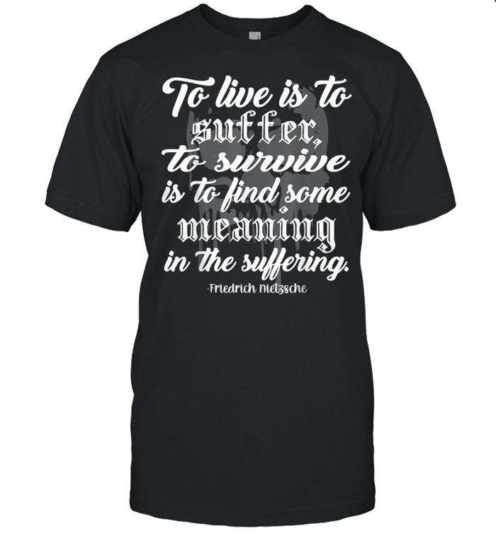 To Live is to Suffer shirt Classic Men's T-shirt