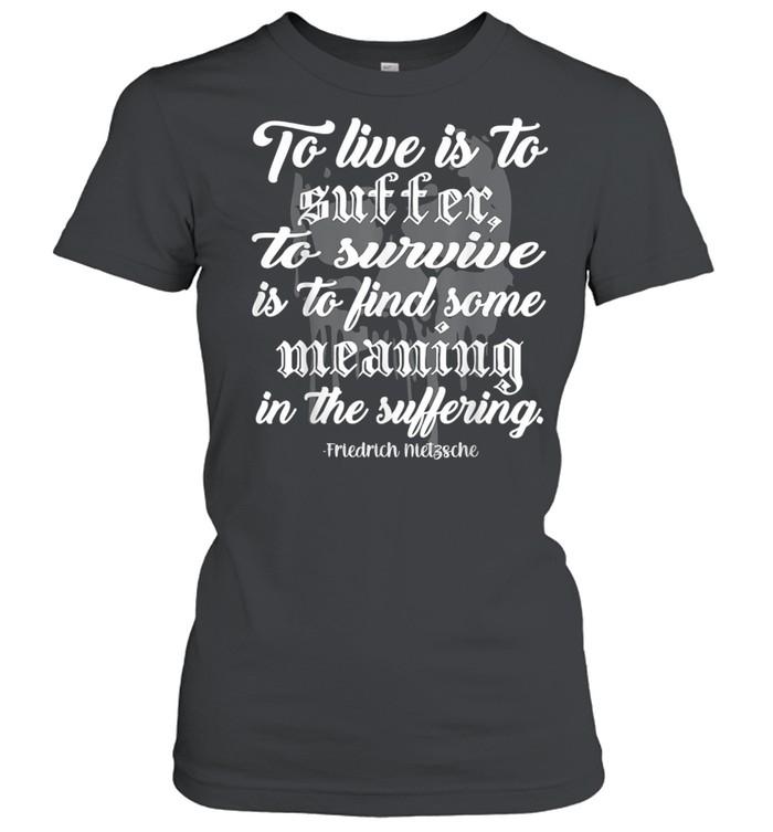To Live is to Suffer shirt Classic Women's T-shirt