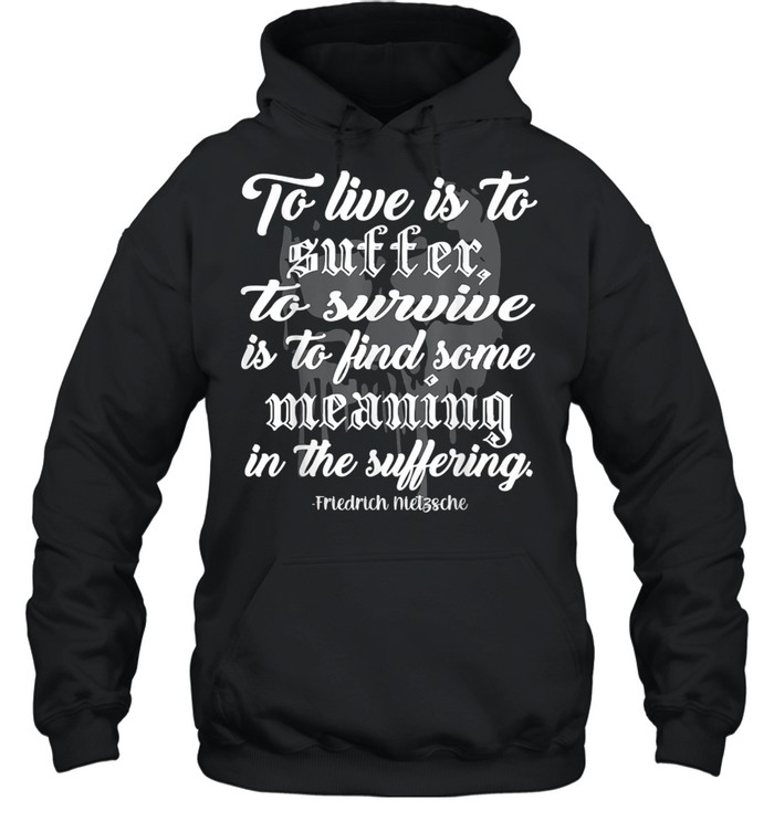 To Live is to Suffer shirt Unisex Hoodie