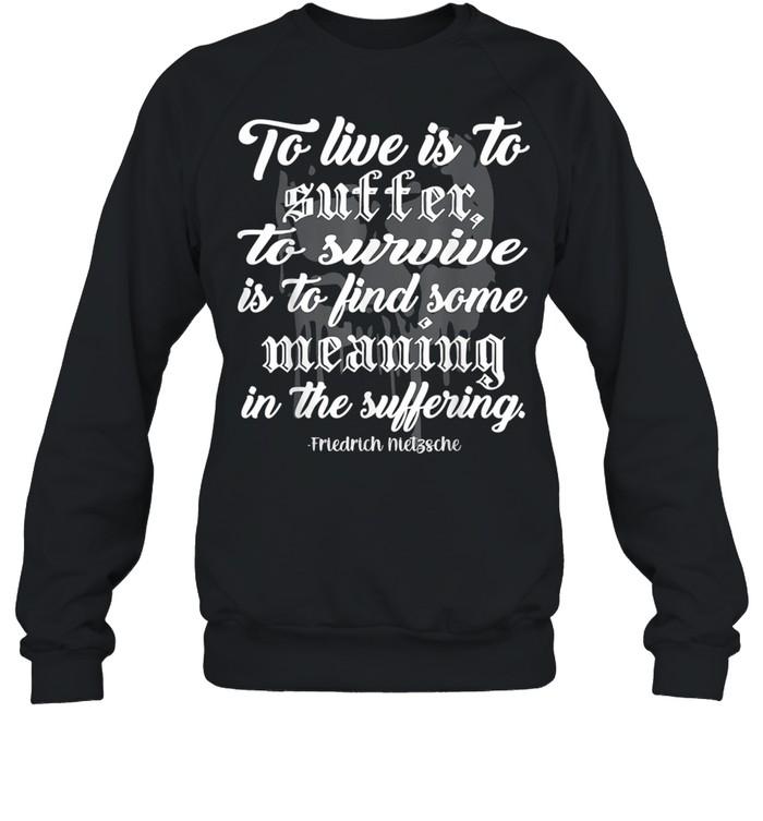 To Live is to Suffer shirt Unisex Sweatshirt
