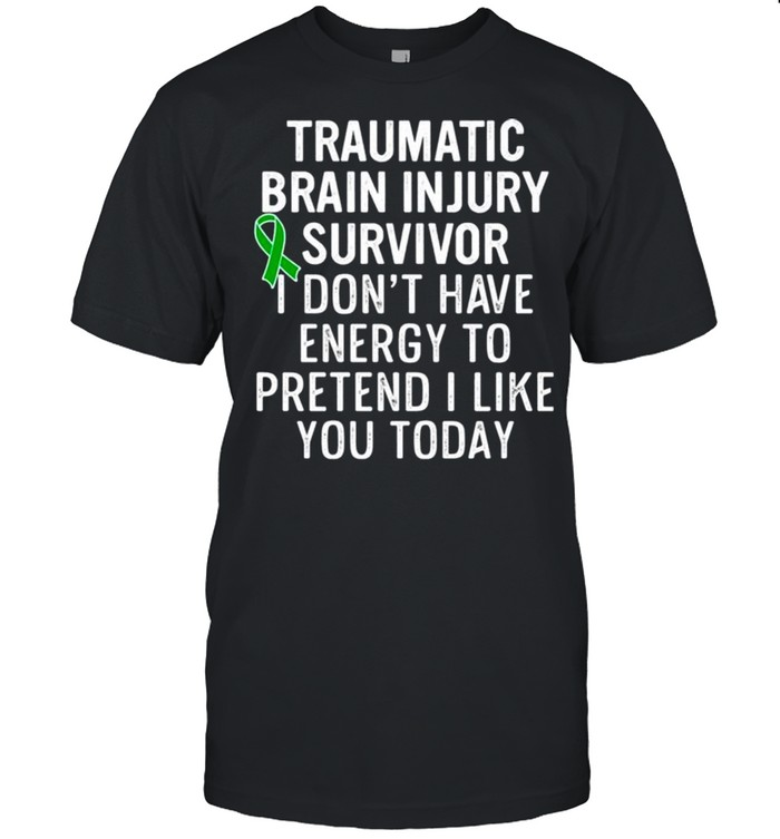 Traumatic brain injury survivor I don't have energy to pretend I like you today shirt Classic Men's T-shirt