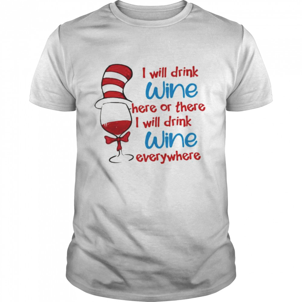 I Will Drink Wine Here Or There I Will Drink Wine Everywhere Dr Seuss  Classic Men's T-shirt