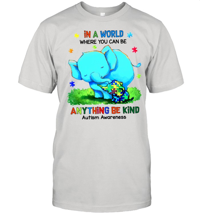 Mom Elephant And Autism Cute Elephant In A World Where You Can Be Anything Be Kind Autism Awareness shirt Classic Men's T-shirt
