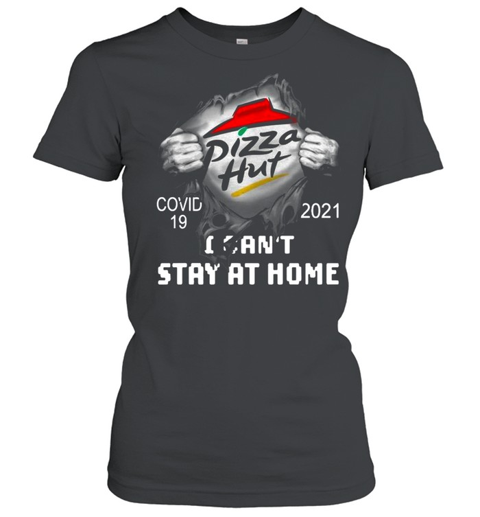 Blood Inside Me With Pizza Hut I Can't Stay At Home Covid 19 2021 shirt Classic Women's T-shirt